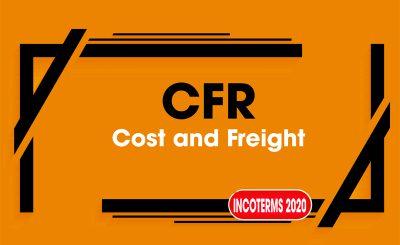 Điều kiện CFR và trách nhiệm các bên trong Incoterms 2020