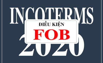 Điều kiện FOB trong những điều khoản thương mại quốc tế incoterms 2020