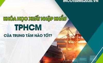 Khóa học xuất nhập khẩu TPHCM của trung tâm nào tốt